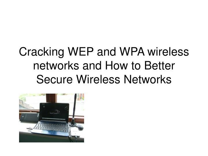 cracking wep and wpa wireless networks and how to better secure wireless networks n.