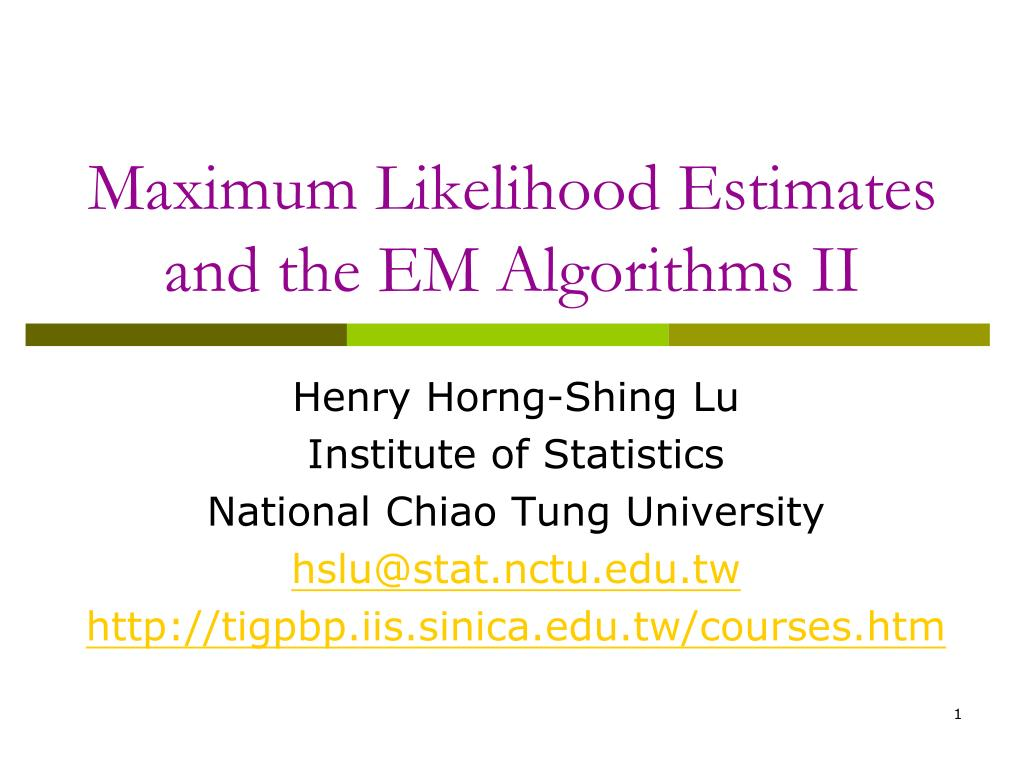 maximum likelihood estimates and the em algorithms ii l.