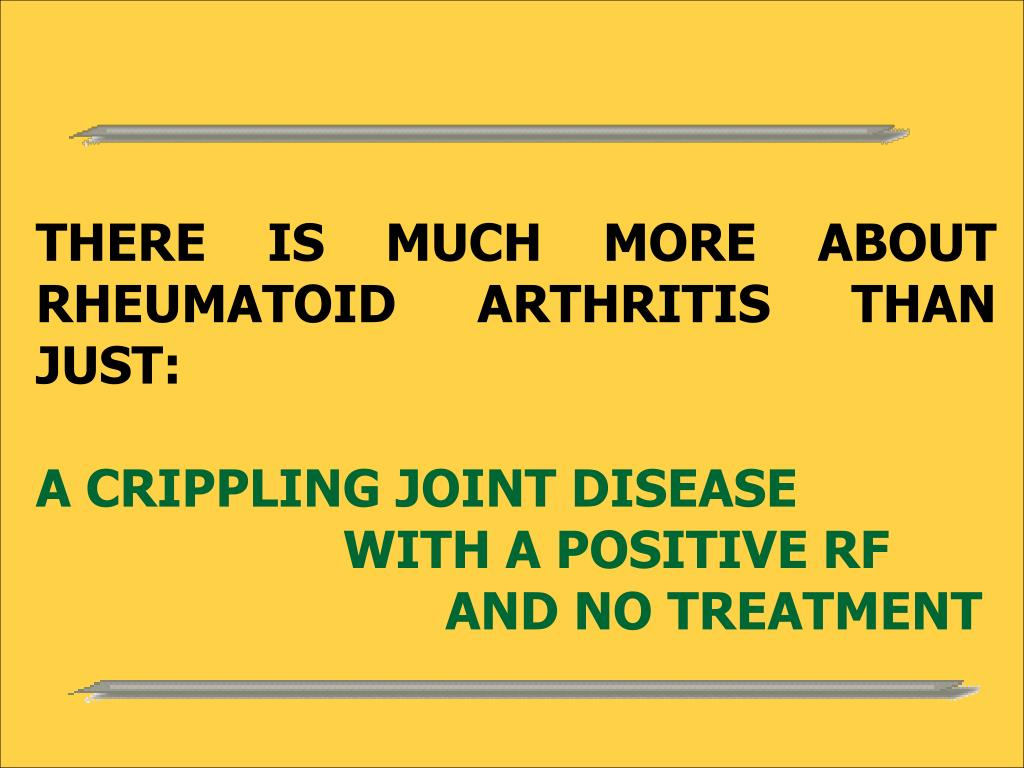 THERE IS MUCH MORE ABOUT RHEUMATOID ARTHRITIS THAN JUST: