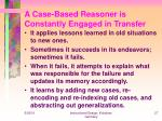 a case based reasoner is constantly engaged in transfer