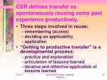 cbr defines transfer as spontaneously reusing some past experience productively