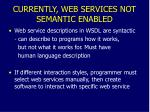 currently web services not semantic enabled