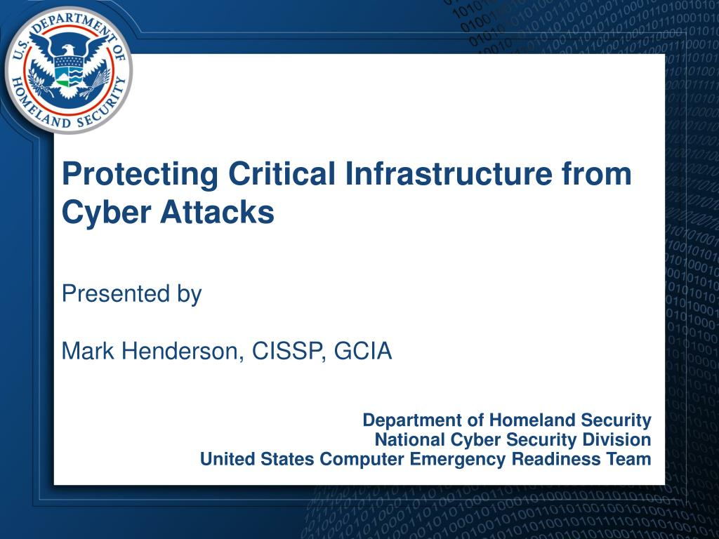 protecting critical infrastructure from cyber attacks presented by mark henderson cissp gcia l.