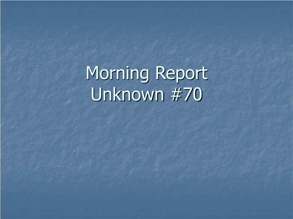 morning report unknown 70 l.