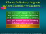 allocate preliminary judgment about materiality to segments