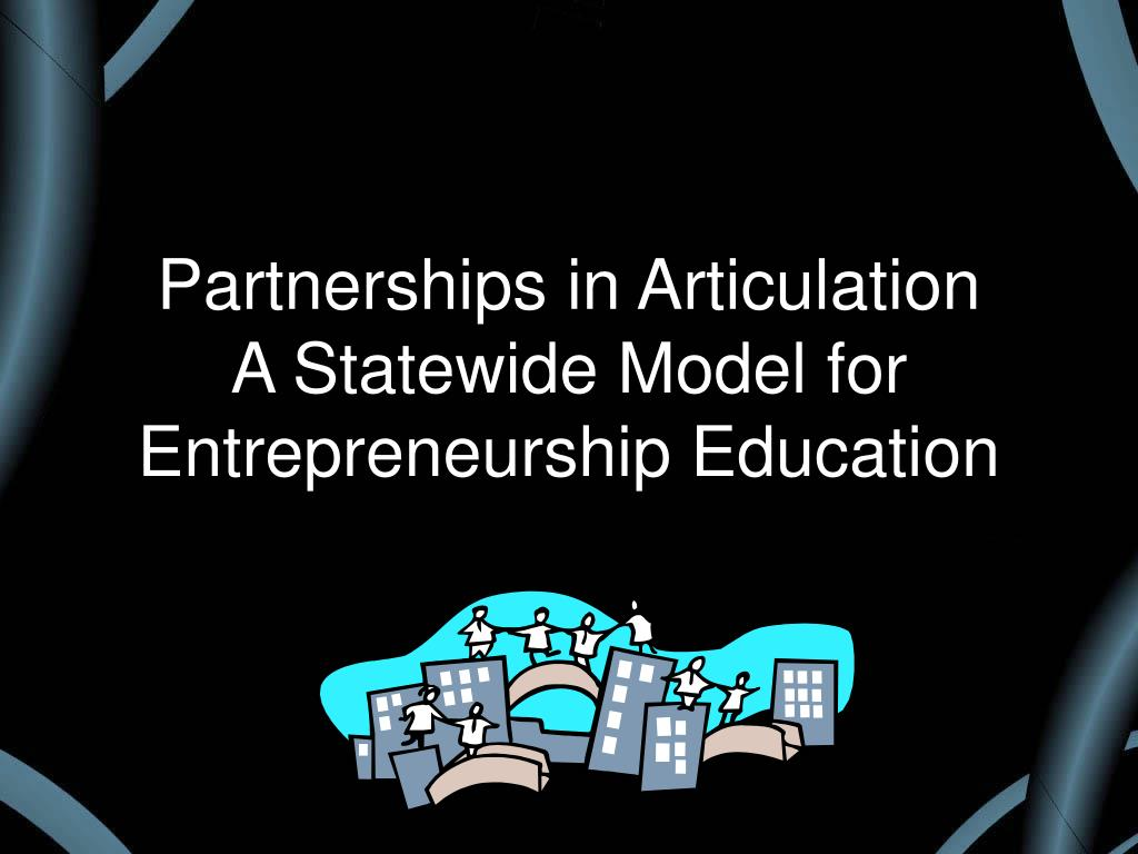 partnerships in articulation a statewide model for entrepreneurship education l.