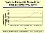 tasas de incidencia ajustada por edad para p r 1950 1991