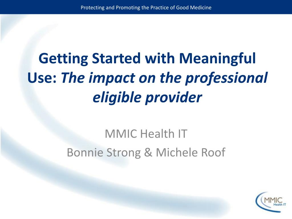 getting started with meaningful use the impact on the professional eligible provider l.