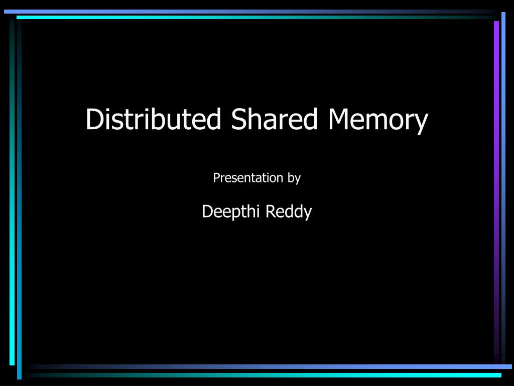 distributed shared memory presentation by deepthi reddy l.