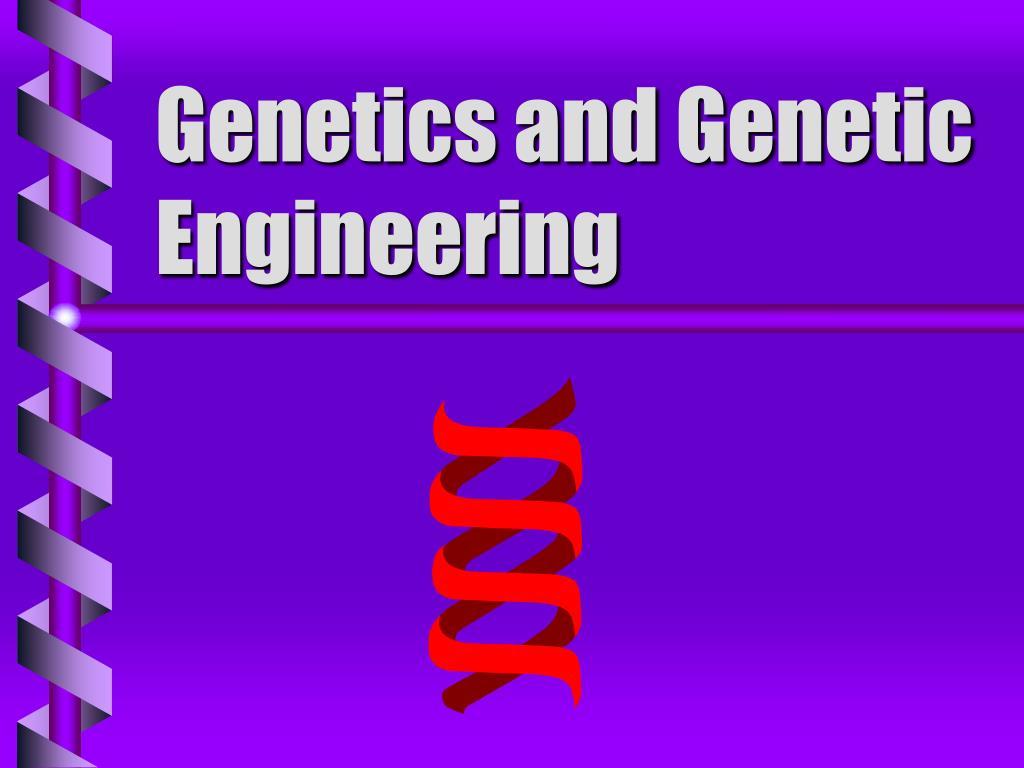 genetics and genetic engineering l.