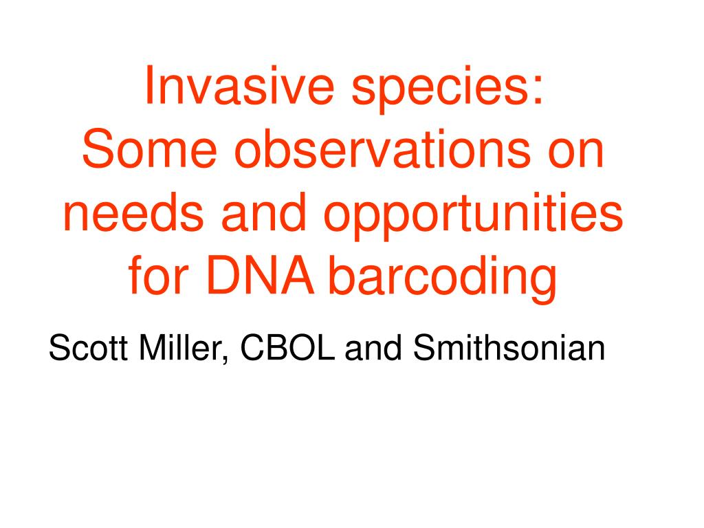 invasive species some observations on needs and opportunities for dna barcoding l.