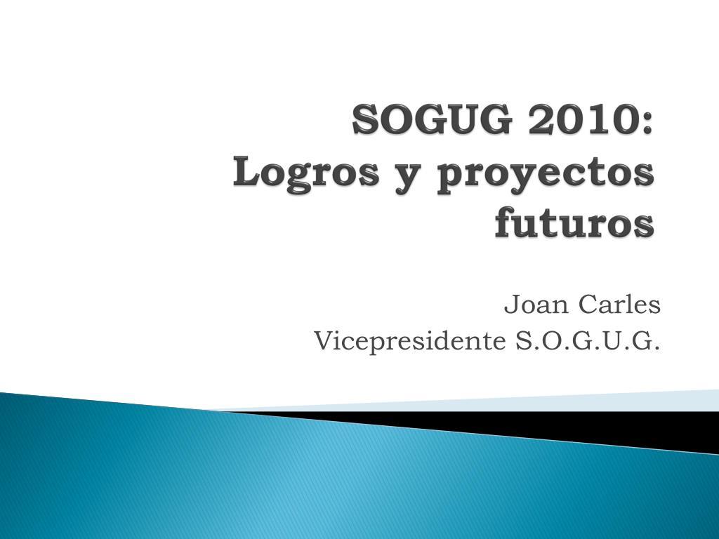 sogug 2010 logros y proyectos futuros l.