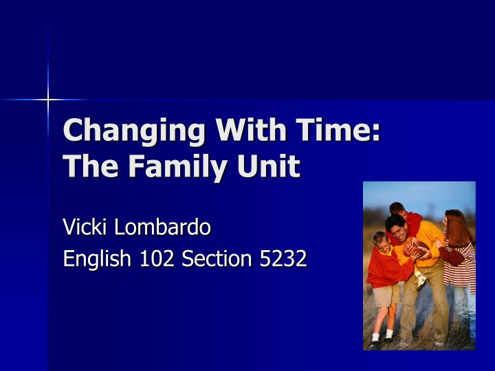 Changing with time the family unit