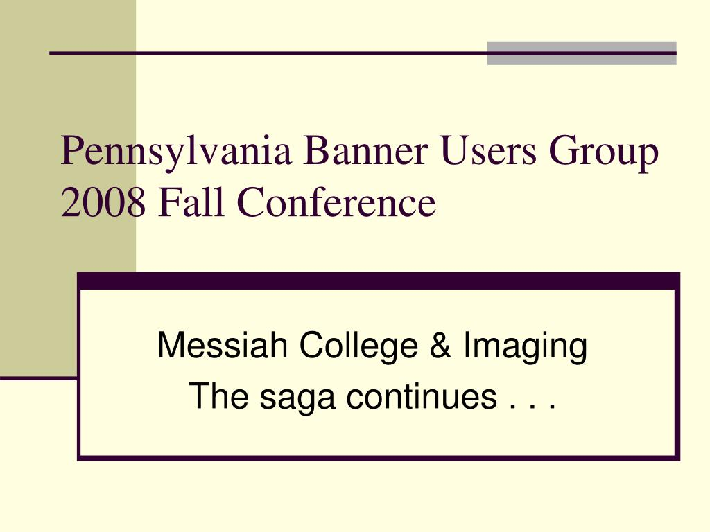 pennsylvania banner users group 2008 fall conference l.