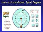instructional game splat degree
