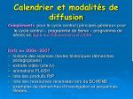calendrier et modalit s de diffusion