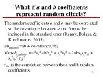 what if a and b coefficients represent random effects