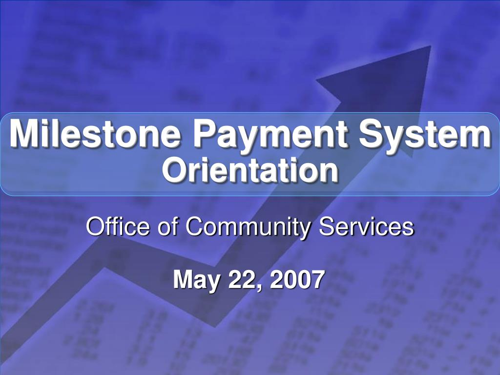 milestone payment system orientation l.