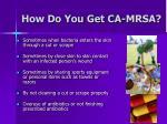 how do you get ca mrsa