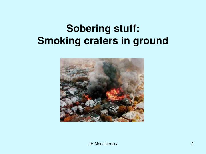 Sobering stuff smoking craters in ground