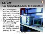 gc ms gaz kromatografisi k tle spektrometresi