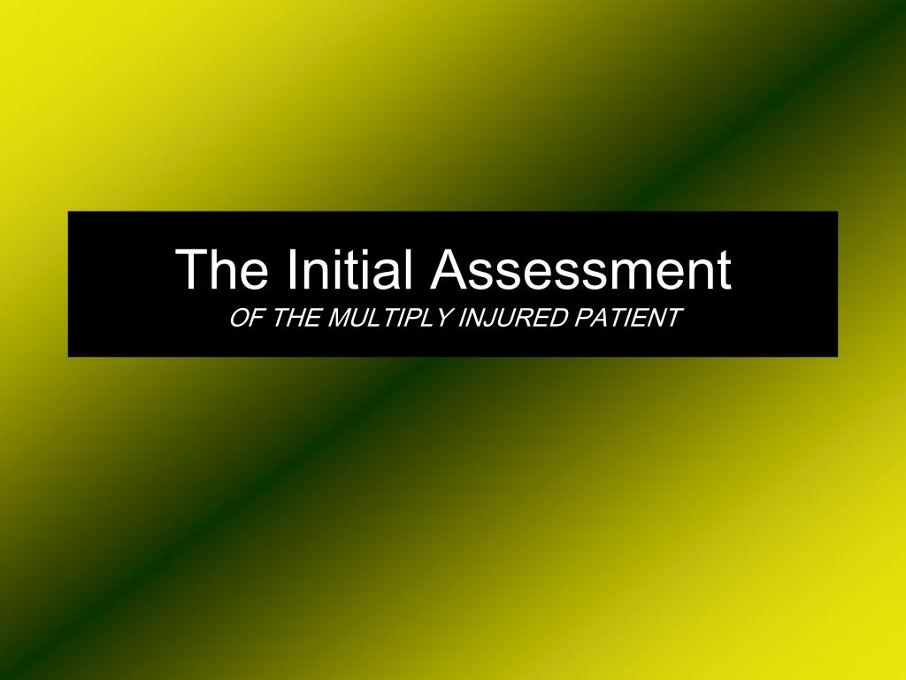 the initial assessment of the multiply injured patient l.