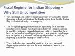 fiscal regime for indian shipping why still uncompetitive