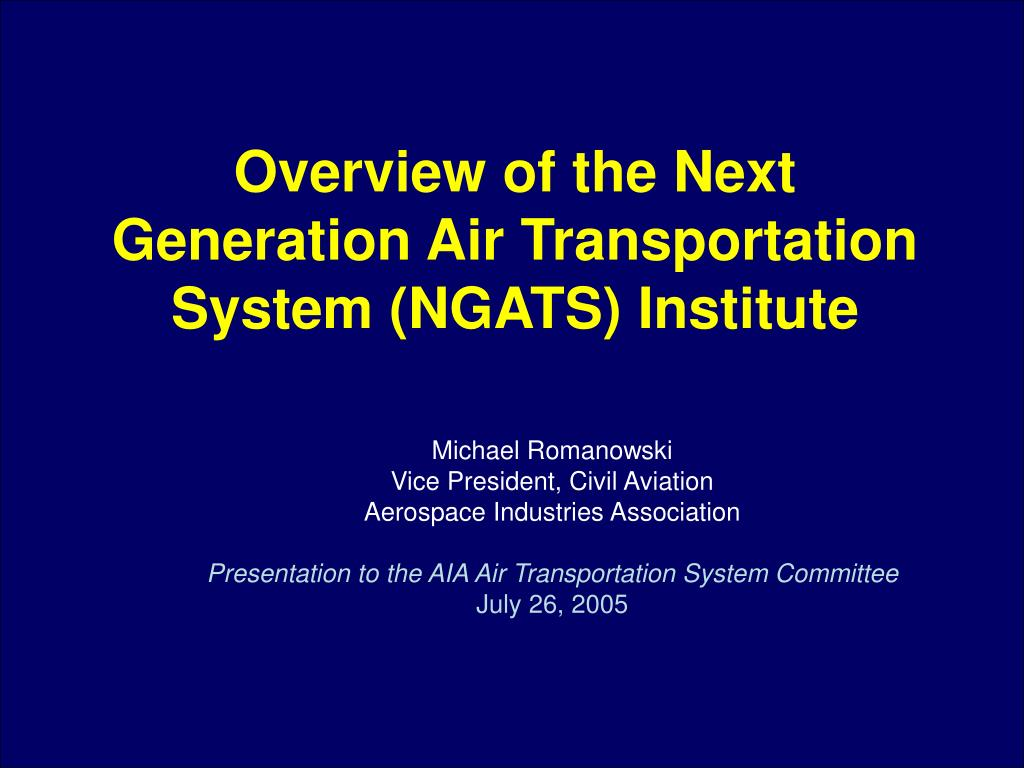overview of the next generation air transportation system ngats institute l.