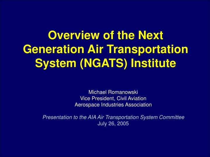 Overview of the next generation air transportation system ngats institute