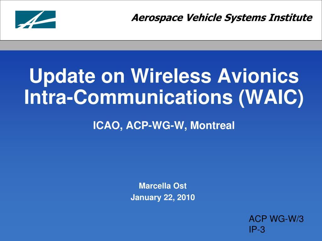 update on wireless avionics intra communications waic icao acp wg w montreal l.