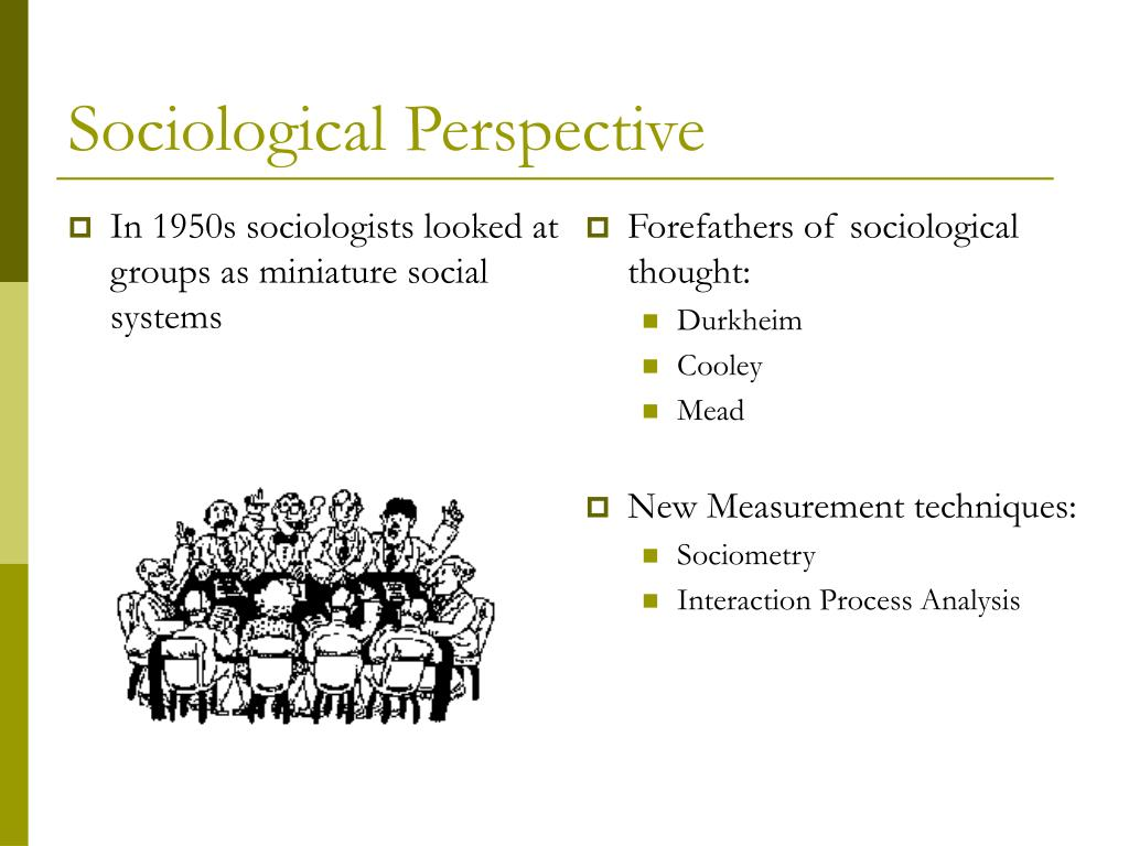 In 1950s sociologists looked at groups as miniature social systems