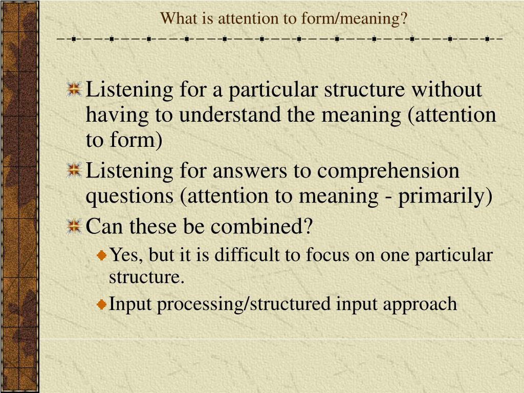 What is attention to form/meaning?
