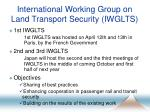 international working group on land transport security iwglts