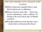but white attitudes were a big part of the problem