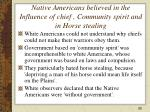 native americans believed in the influence of chief community spirit and in horse stealing