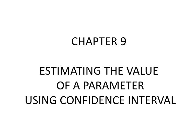 chapter 9 estimating the value of a parameter using confidence interval n.