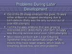 problems during later development