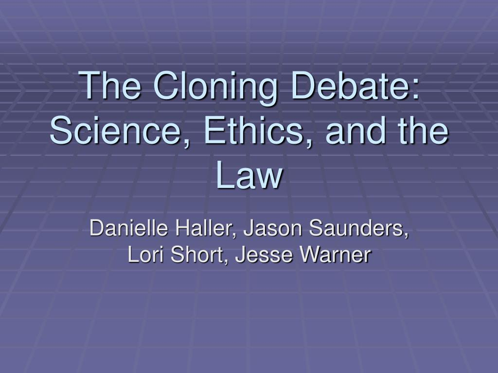 the cloning debate science ethics and the law l.
