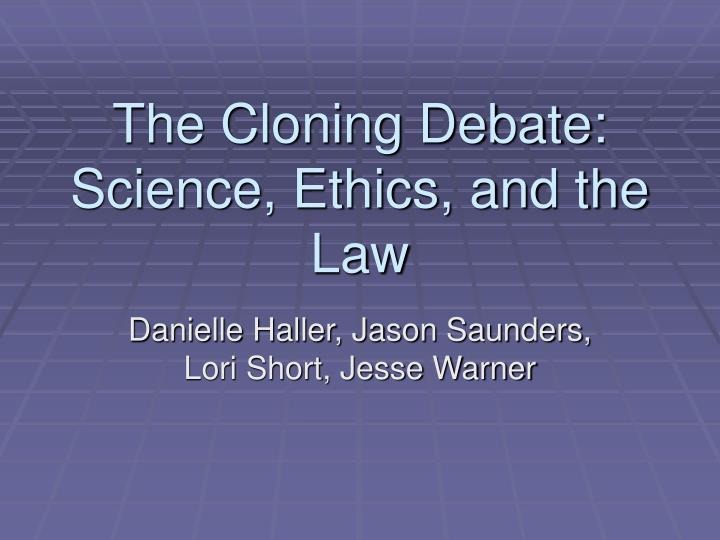 the debate over cloning in our world today Evaluation of various pros and cons of human cloning, which happens to be one of the most-debated topics in the world today, will it (human cloning) is dangerous, profoundly wrong, and has no place in our society, or any the entire world seems to be divided over the ethical issues of cloning, with.