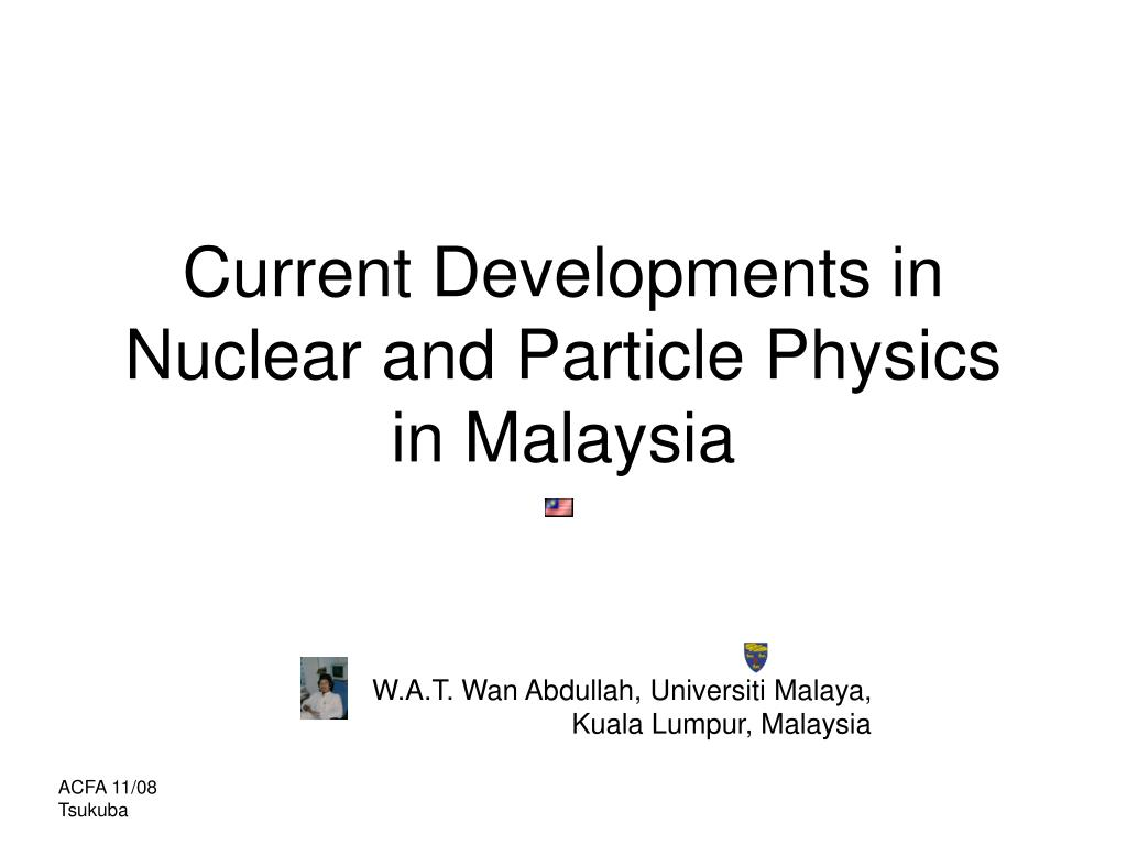 current developments in nuclear and particle physics in malaysia l.