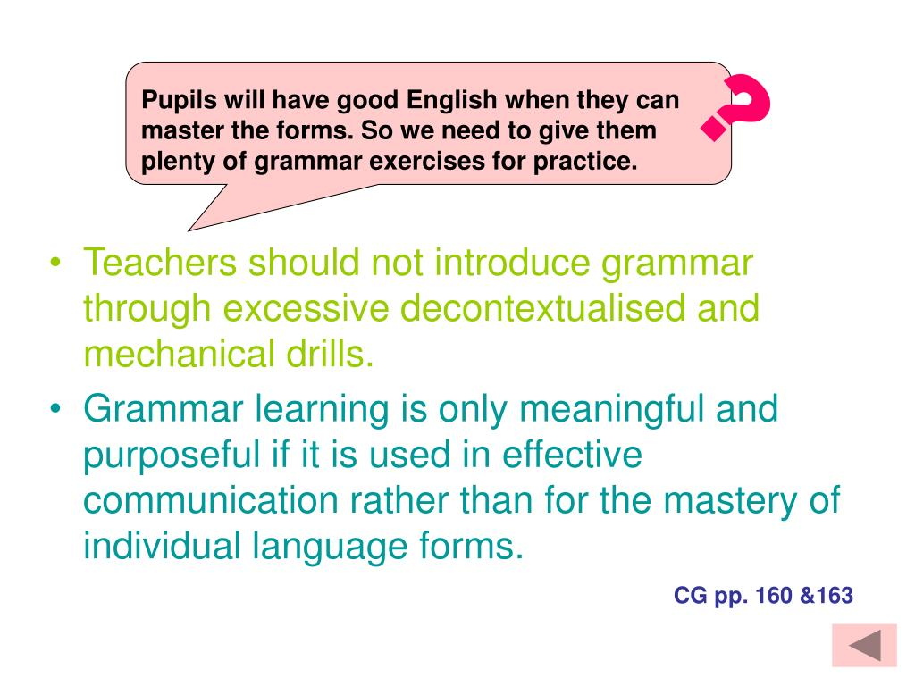 Pupils will have good English when they can master the forms. So we need to give them plenty of grammar exercises for practice.