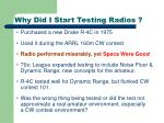 why did i start testing radios