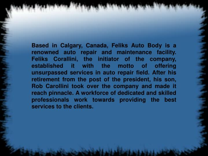 Based in Calgary, Canada, Feliks Auto Body is a renowned auto repair and maintenance facility. Felik...
