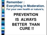 remember everything in moderation for your own health or nature s