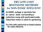 try low cost rootzone methods for non toxic effluent