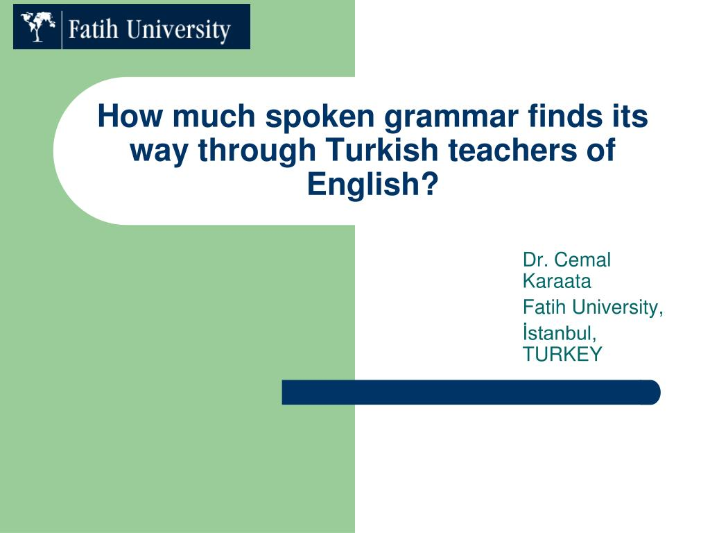 how much spoken grammar finds its way through turkish teachers of english l.