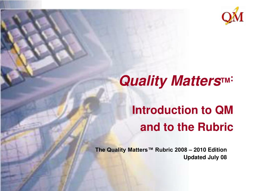 quality matters tm introduction to qm and to the rubric l.