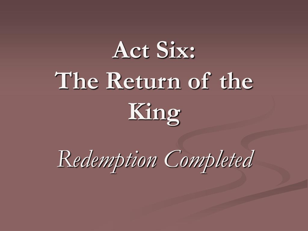 act six the return of the king redemption completed l.
