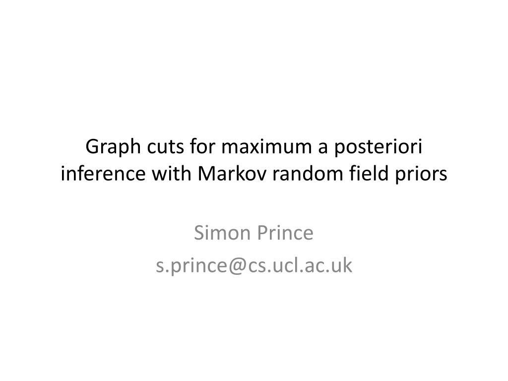 graph cuts for maximum a posteriori inference with markov random field priors l.