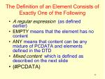 the definition of an element consists of exactly one of the following
